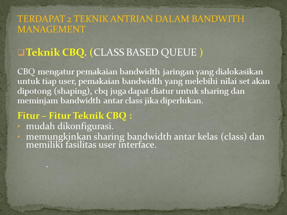 TERDAPAT 2 TEKNIK ANTRIAN DALAM BANDWITH MANAGEMENT  Teknik CBQ. (CLASS BASED QUEUE ) CBQ mengatur pemakaian bandwidth jaringan yang dialokasikan unt