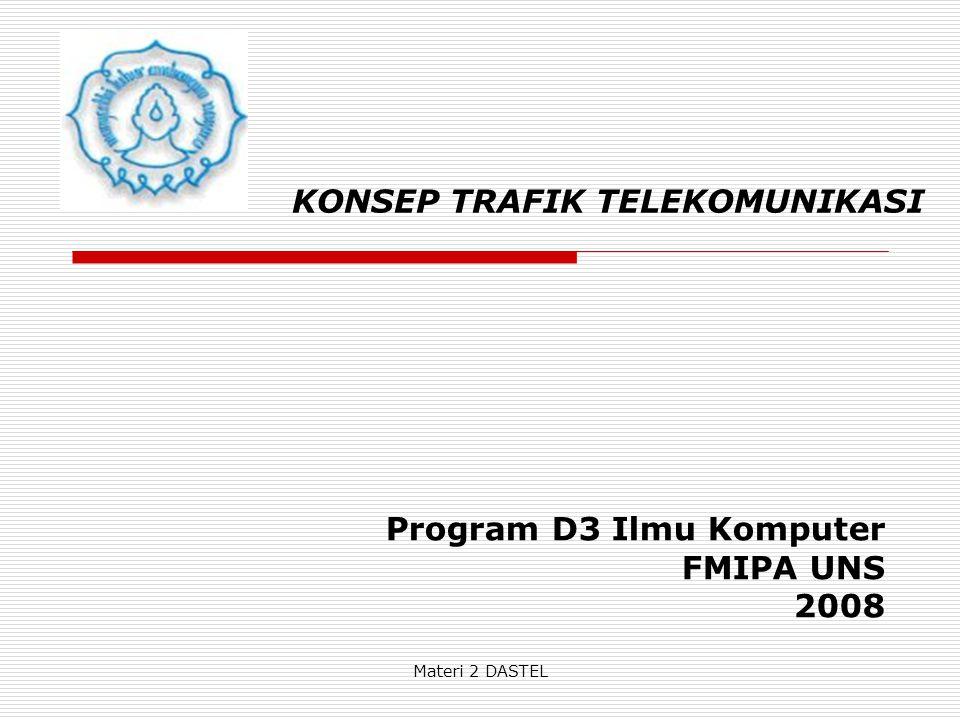 Materi 2 DASTEL KONSEP TRAFIK TELEKOMUNIKASI Program D3 Ilmu Komputer FMIPA UNS 2008