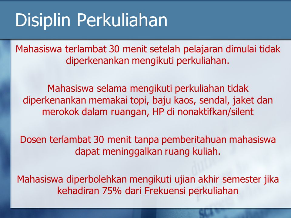 Disiplin Perkuliahan Mahasiswa terlambat 30 menit setelah pelajaran dimulai tidak diperkenankan mengikuti perkuliahan. Mahasiswa selama mengikuti perk