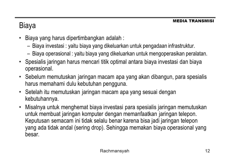 MEDIA TRANSMISI Rachmansyah12 Biaya Biaya yang harus dipertimbangkan adalah : –Biaya investasi : yaitu biaya yang dikeluarkan untuk pengadaan infrastr