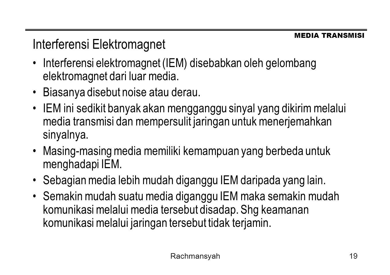 MEDIA TRANSMISI Rachmansyah19 Interferensi Elektromagnet Interferensi elektromagnet (IEM) disebabkan oleh gelombang elektromagnet dari luar media. Bia