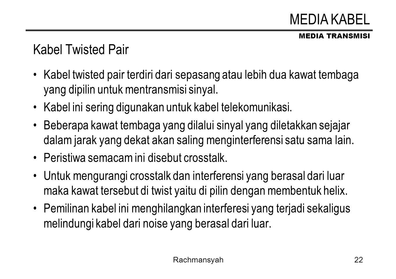 MEDIA TRANSMISI Rachmansyah22 Kabel Twisted Pair Kabel twisted pair terdiri dari sepasang atau lebih dua kawat tembaga yang dipilin untuk mentransmisi