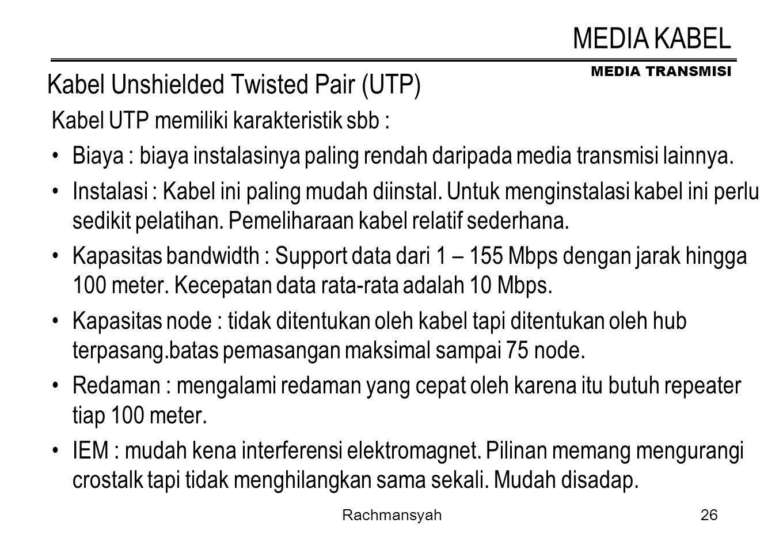 MEDIA TRANSMISI Rachmansyah26 Kabel Unshielded Twisted Pair (UTP) Kabel UTP memiliki karakteristik sbb : Biaya : biaya instalasinya paling rendah dari