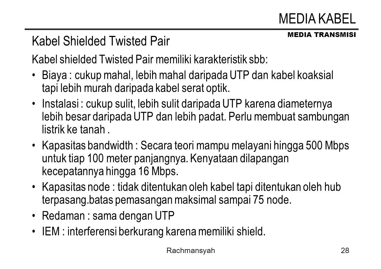 MEDIA TRANSMISI Rachmansyah28 Kabel Shielded Twisted Pair Kabel shielded Twisted Pair memiliki karakteristik sbb: Biaya : cukup mahal, lebih mahal dar