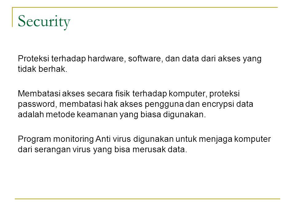 Security Proteksi terhadap hardware, software, dan data dari akses yang tidak berhak. Membatasi akses secara fisik terhadap komputer, proteksi passwor
