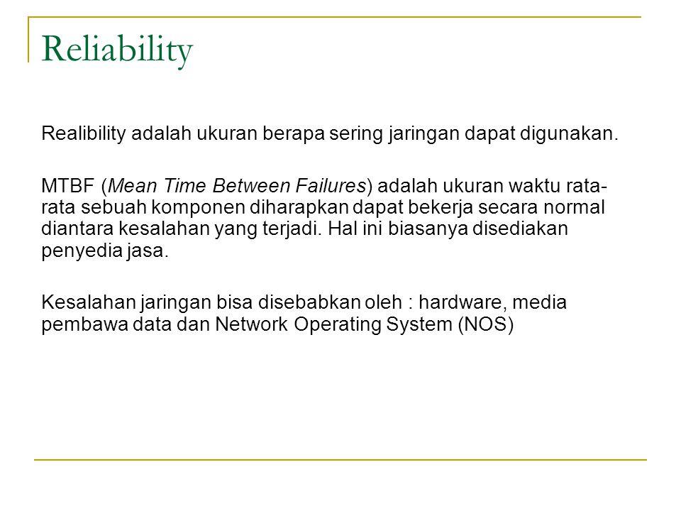 Reliability Realibility adalah ukuran berapa sering jaringan dapat digunakan. MTBF (Mean Time Between Failures) adalah ukuran waktu rata- rata sebuah