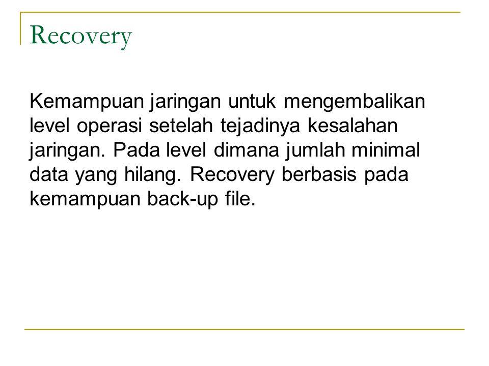 Recovery Kemampuan jaringan untuk mengembalikan level operasi setelah tejadinya kesalahan jaringan. Pada level dimana jumlah minimal data yang hilang.