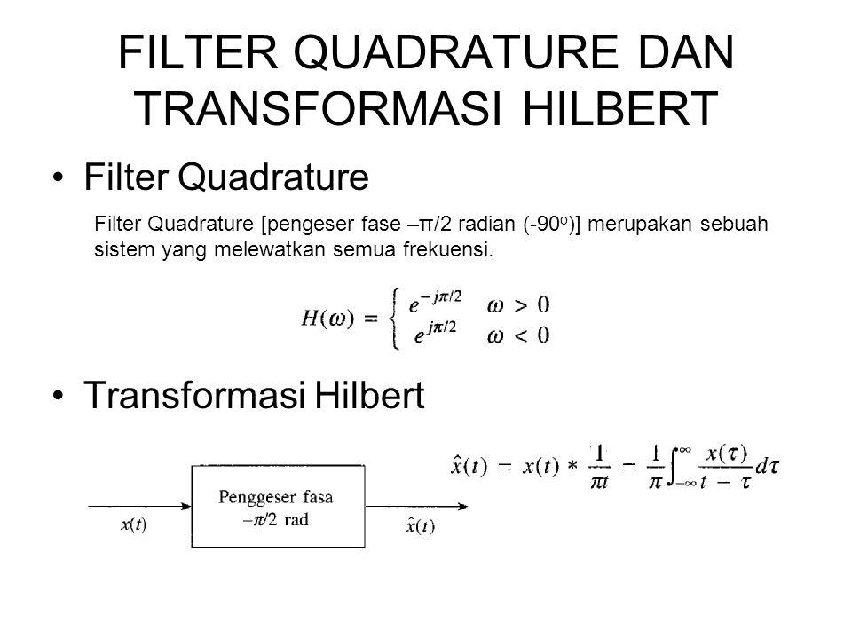 FILTER QUADRATURE DAN TRANSFORMASI HILBERT Filter Quadrature Transformasi Hilbert Filter Quadrature [pengeser fase –π/2 radian (-90 o )] merupakan seb