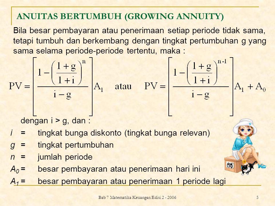 Bab 7 Matematika Keuangan Edisi 2 - 2006 6 Contoh 7.6 Berapakah nilai sekarang dari aliran kas sebesar Rp 1.000.000 tahun depan, Rp 1.100.000 tahun berikutnya dan terus bertumbuh sebesar 10% setiap tahun selama 10 kali jika tingkat bunga adalah j 1 = 12%?