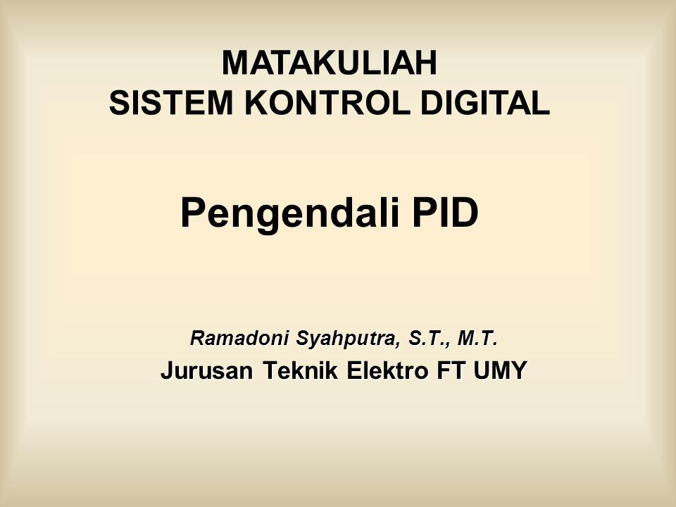 Pengendali PID Ramadoni Syahputra, S.T., M.T. Jurusan Teknik Elektro FT UMY MATAKULIAH SISTEM KONTROL DIGITAL