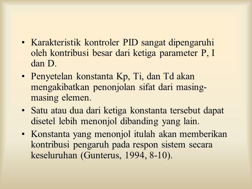 Karakteristik kontroler PID sangat dipengaruhi oleh kontribusi besar dari ketiga parameter P, I dan D. Penyetelan konstanta Kp, Ti, dan Td akan mengak