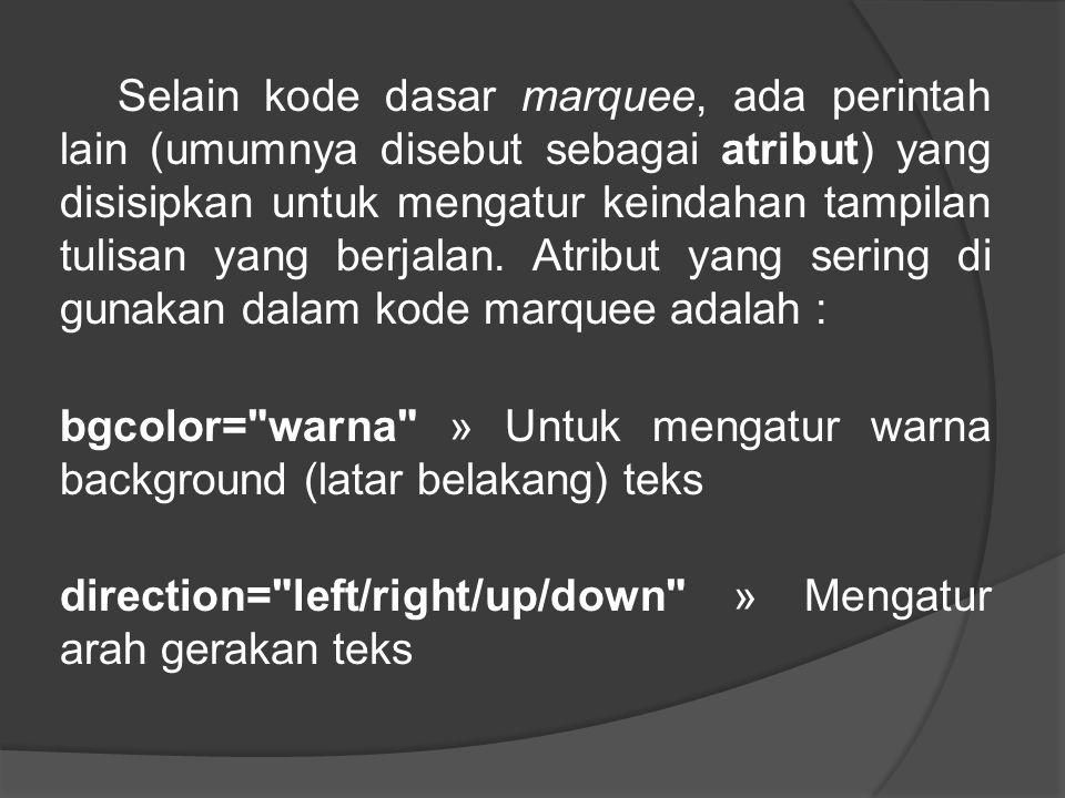 Selain kode dasar marquee, ada perintah lain (umumnya disebut sebagai atribut) yang disisipkan untuk mengatur keindahan tampilan tulisan yang berjalan