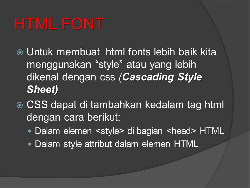 """HTML FONT (Cascading Style Sheet)  Untuk membuat html fonts lebih baik kita menggunakan """"style"""" atau yang lebih dikenal dengan css (Cascading Style S"""
