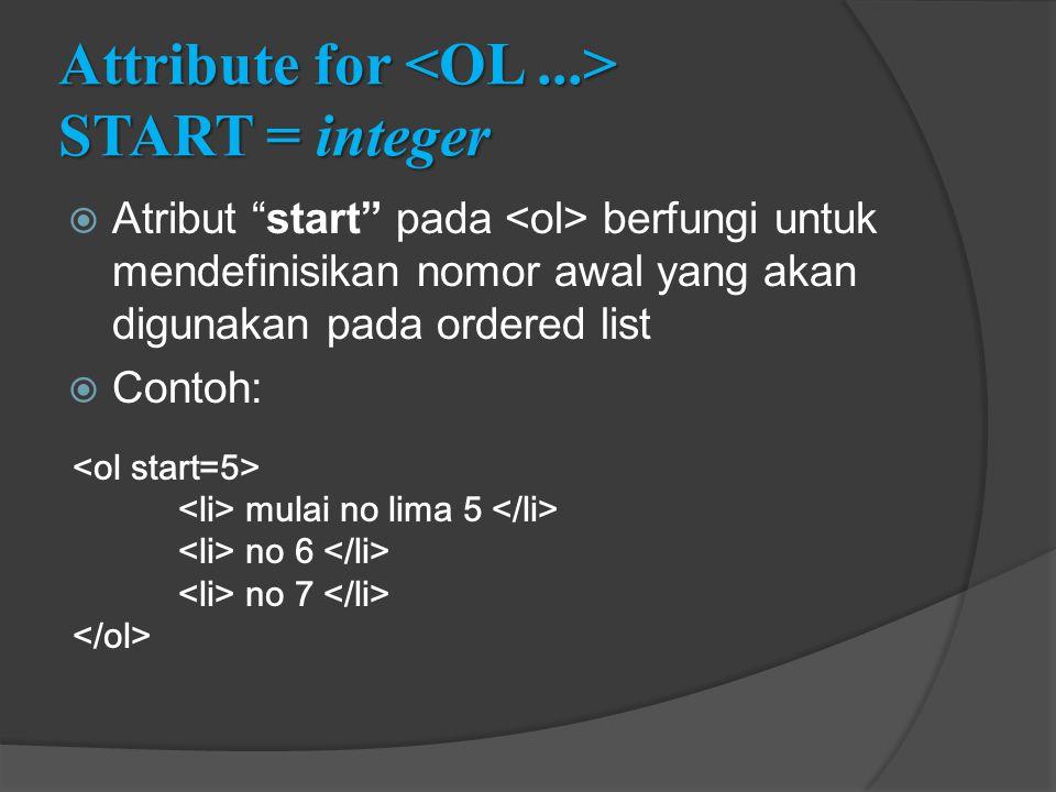 """Attribute for START = integer  Atribut """"start"""" pada berfungi untuk mendefinisikan nomor awal yang akan digunakan pada ordered list  Contoh: mulai no"""