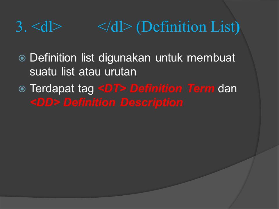 3. (Definition List)  Definition list digunakan untuk membuat suatu list atau urutan  Terdapat tag Definition Term dan Definition Description