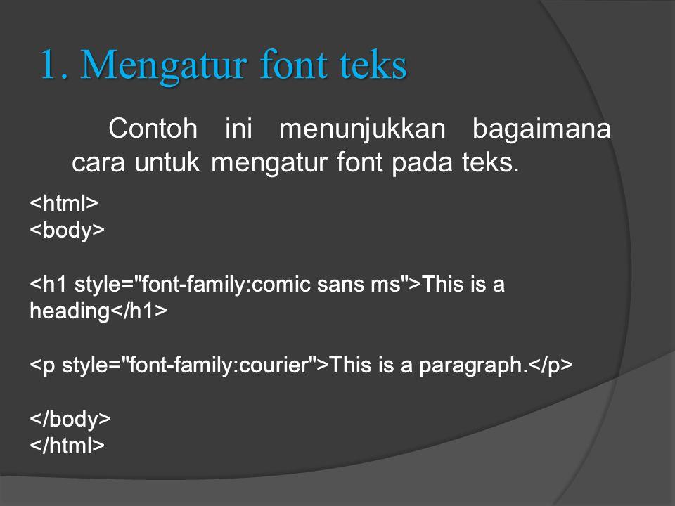 1. Mengatur font teks Contoh ini menunjukkan bagaimana cara untuk mengatur font pada teks. This is a heading This is a paragraph.