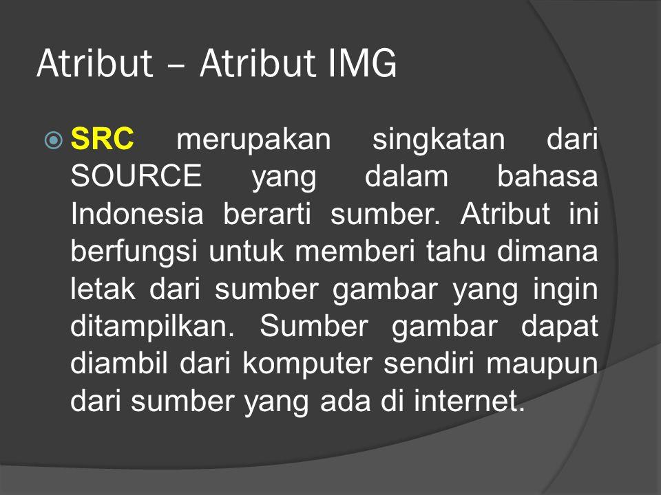 Atribut – Atribut IMG  SRC merupakan singkatan dari SOURCE yang dalam bahasa Indonesia berarti sumber. Atribut ini berfungsi untuk memberi tahu diman