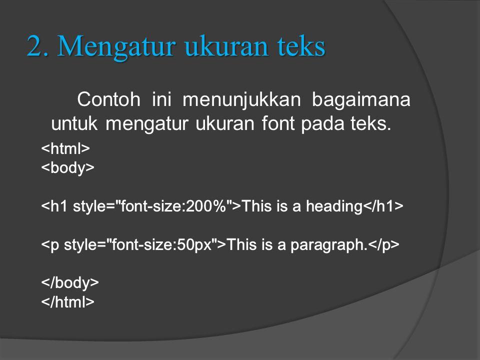 2. Mengatur ukuran teks Contoh ini menunjukkan bagaimana untuk mengatur ukuran font pada teks. This is a heading This is a paragraph.