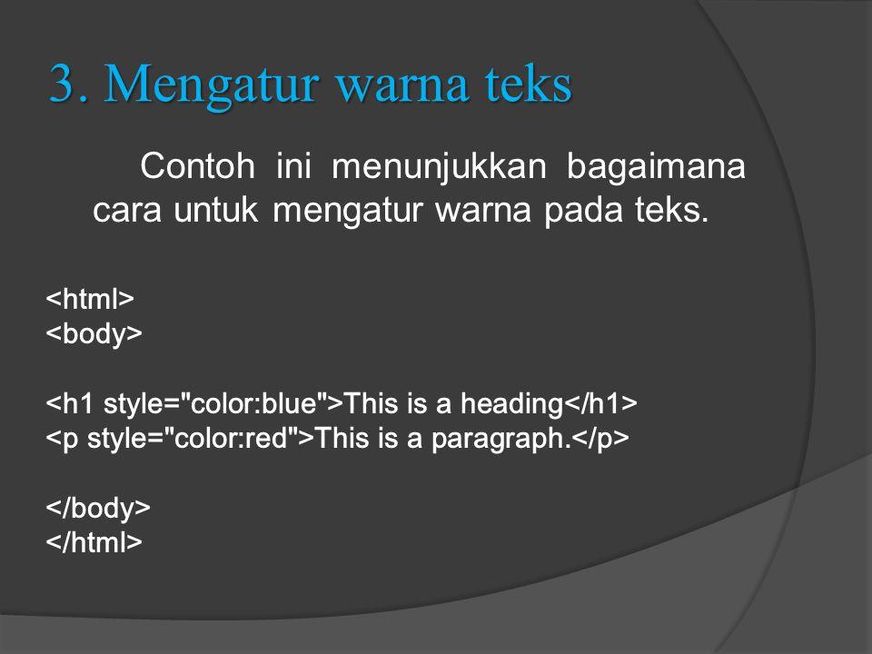 3. Mengatur warna teks Contoh ini menunjukkan bagaimana cara untuk mengatur warna pada teks. This is a heading This is a paragraph.