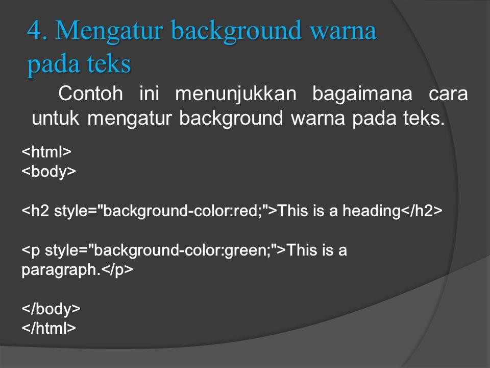 4. Mengatur background warna pada teks Contoh ini menunjukkan bagaimana cara untuk mengatur background warna pada teks. This is a heading This is a pa