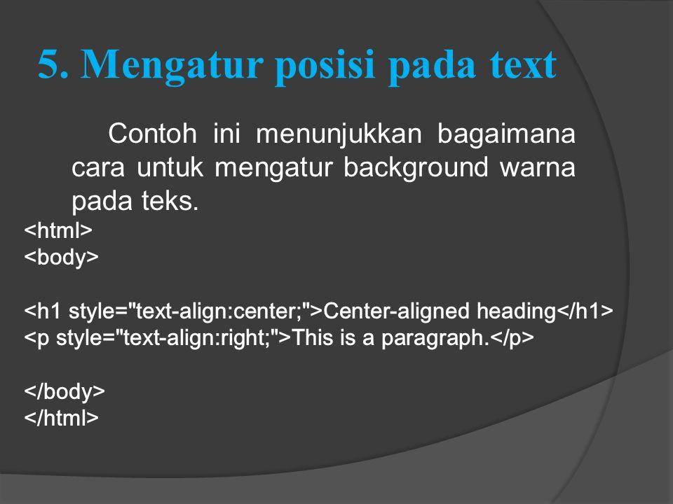 5. Mengatur posisi pada text Contoh ini menunjukkan bagaimana cara untuk mengatur background warna pada teks. Center-aligned heading This is a paragra