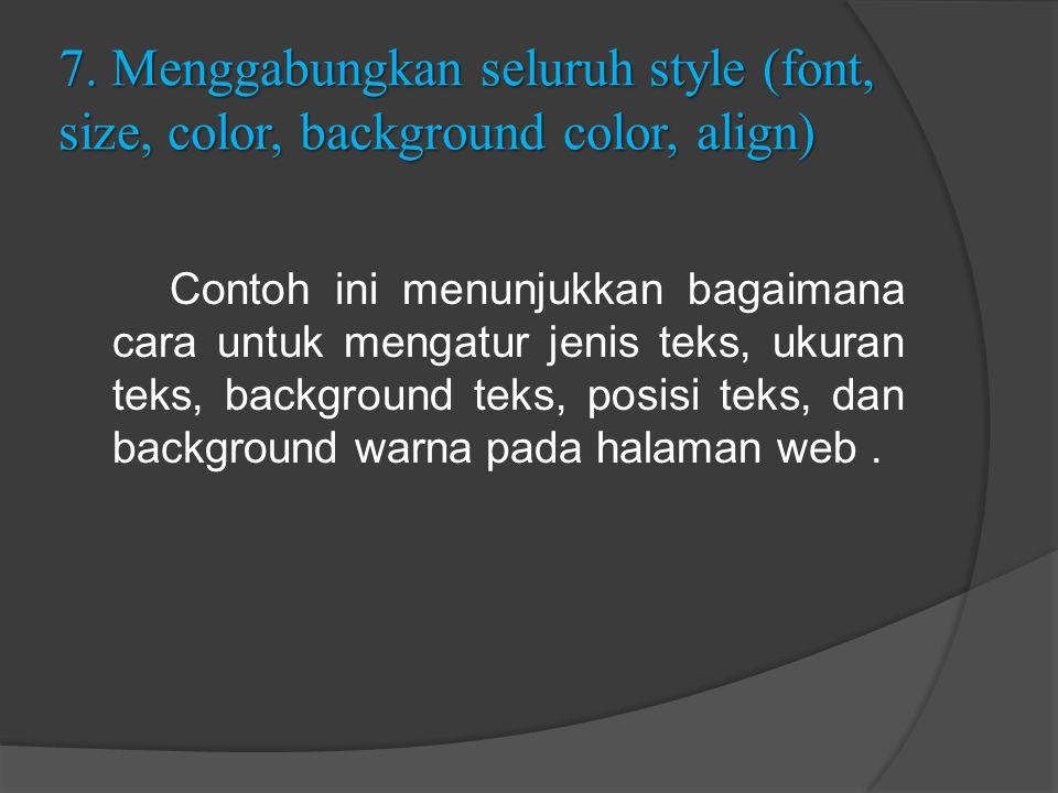 7. Menggabungkan seluruh style (font, size, color, background color, align) Contoh ini menunjukkan bagaimana cara untuk mengatur jenis teks, ukuran te