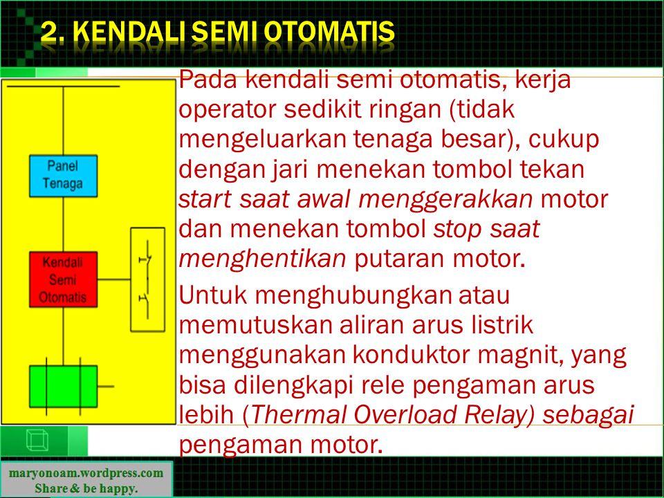 Pada kendali semi otomatis, kerja operator sedikit ringan (tidak mengeluarkan tenaga besar), cukup dengan jari menekan tombol tekan start saat awal me