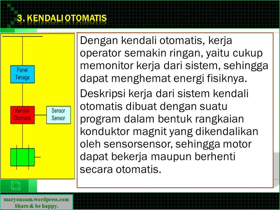Dengan kendali otomatis, kerja operator semakin ringan, yaitu cukup memonitor kerja dari sistem, sehingga dapat menghemat energi fisiknya. Deskripsi k