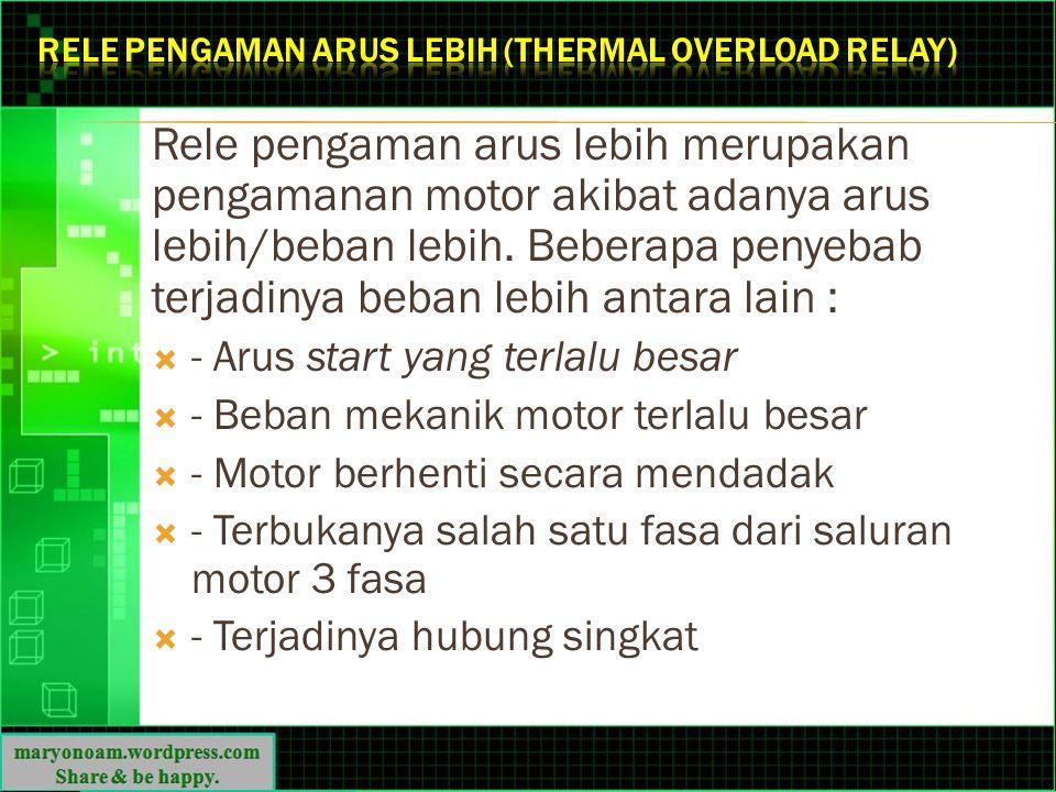 Rele pengaman arus lebih merupakan pengamanan motor akibat adanya arus lebih/beban lebih. Beberapa penyebab terjadinya beban lebih antara lain :  - A