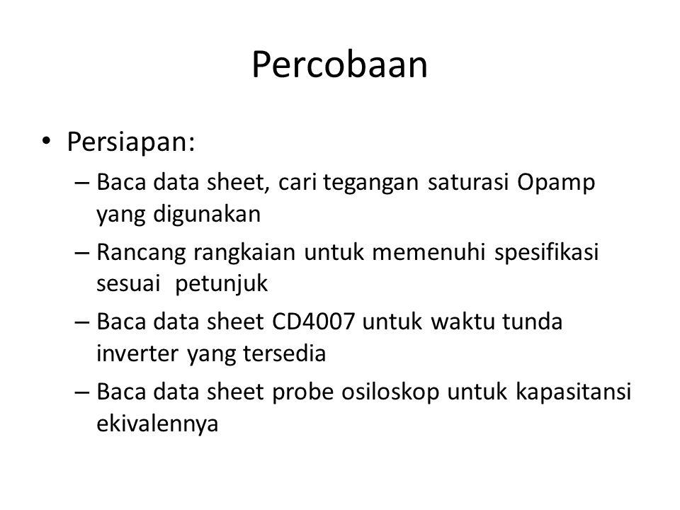 Percobaan Persiapan: – Baca data sheet, cari tegangan saturasi Opamp yang digunakan – Rancang rangkaian untuk memenuhi spesifikasi sesuai petunjuk – B