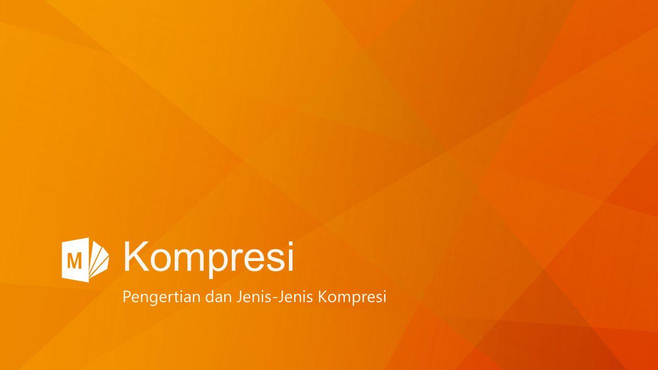 Kompresi Pengertian dan Jenis-Jenis Kompresi