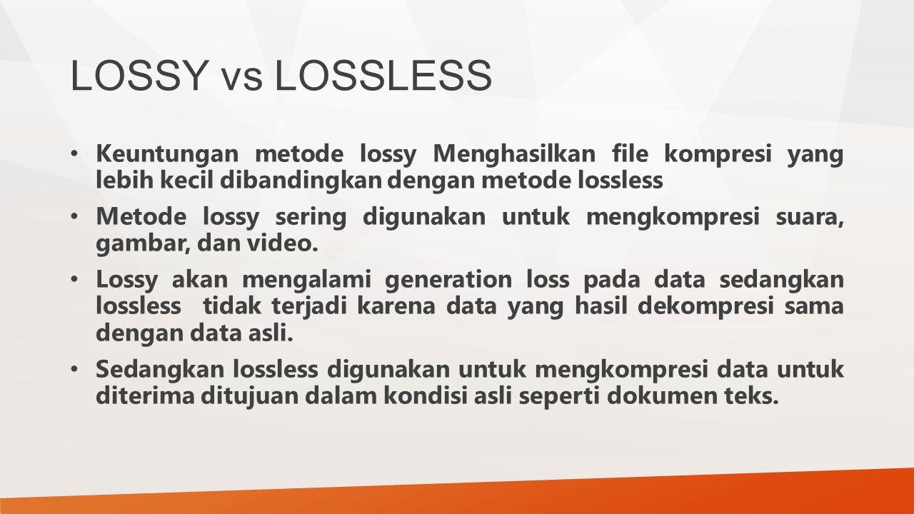 LOSSY vs LOSSLESS Keuntungan metode lossy Menghasilkan file kompresi yang lebih kecil dibandingkan dengan metode lossless Metode lossy sering digunaka