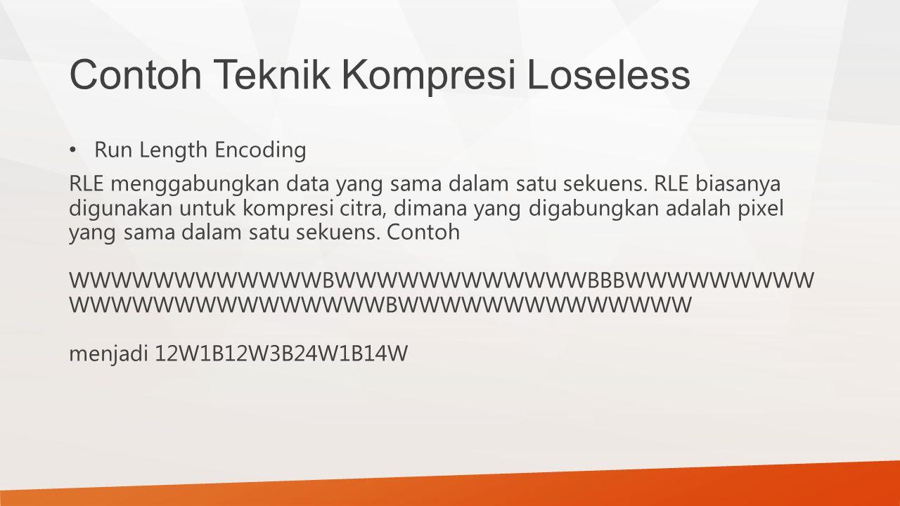 Contoh Teknik Kompresi Loseless Run Length Encoding RLE menggabungkan data yang sama dalam satu sekuens. RLE biasanya digunakan untuk kompresi citra,