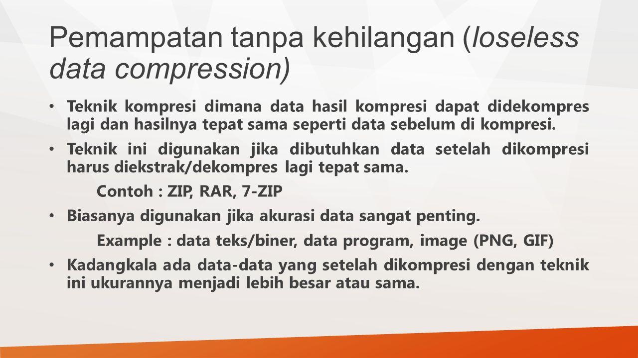 Pemampatan tanpa kehilangan (loseless data compression) Teknik kompresi dimana data hasil kompresi dapat didekompres lagi dan hasilnya tepat sama sepe