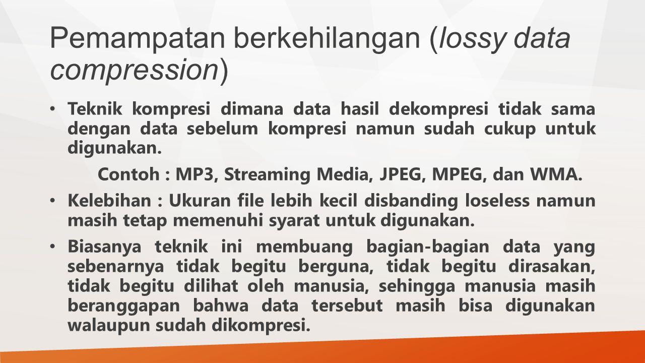 Pemampatan berkehilangan (lossy data compression) Teknik kompresi dimana data hasil dekompresi tidak sama dengan data sebelum kompresi namun sudah cuk