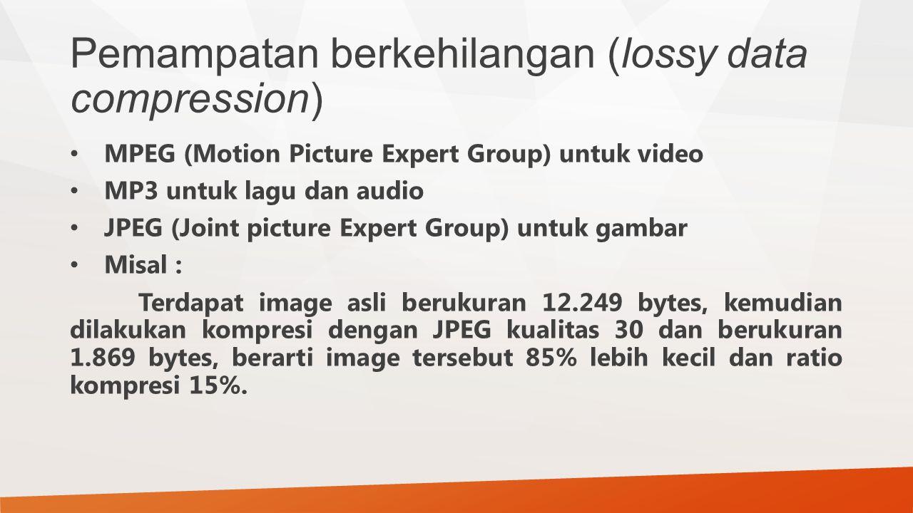 Pemampatan berkehilangan (lossy data compression) MPEG (Motion Picture Expert Group) untuk video MP3 untuk lagu dan audio JPEG (Joint picture Expert G