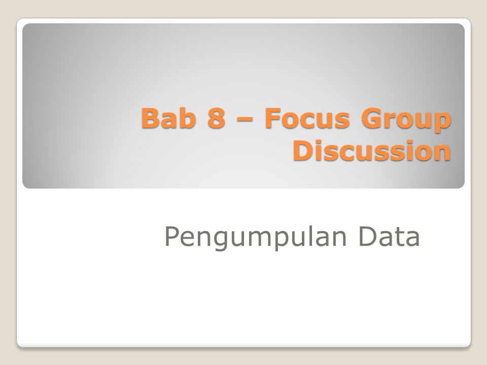 Bab 8 – Focus Group Discussion Pengumpulan Data
