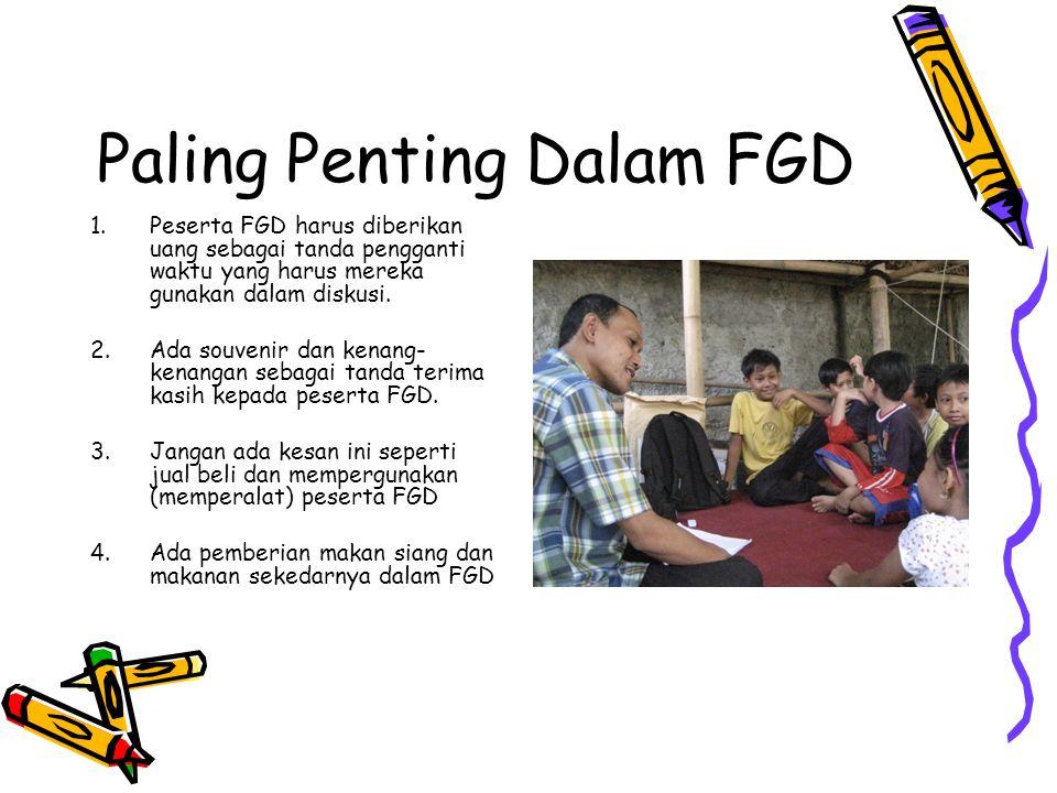 Paling Penting Dalam FGD 1.Peserta FGD harus diberikan uang sebagai tanda pengganti waktu yang harus mereka gunakan dalam diskusi. 2. Ada souvenir dan