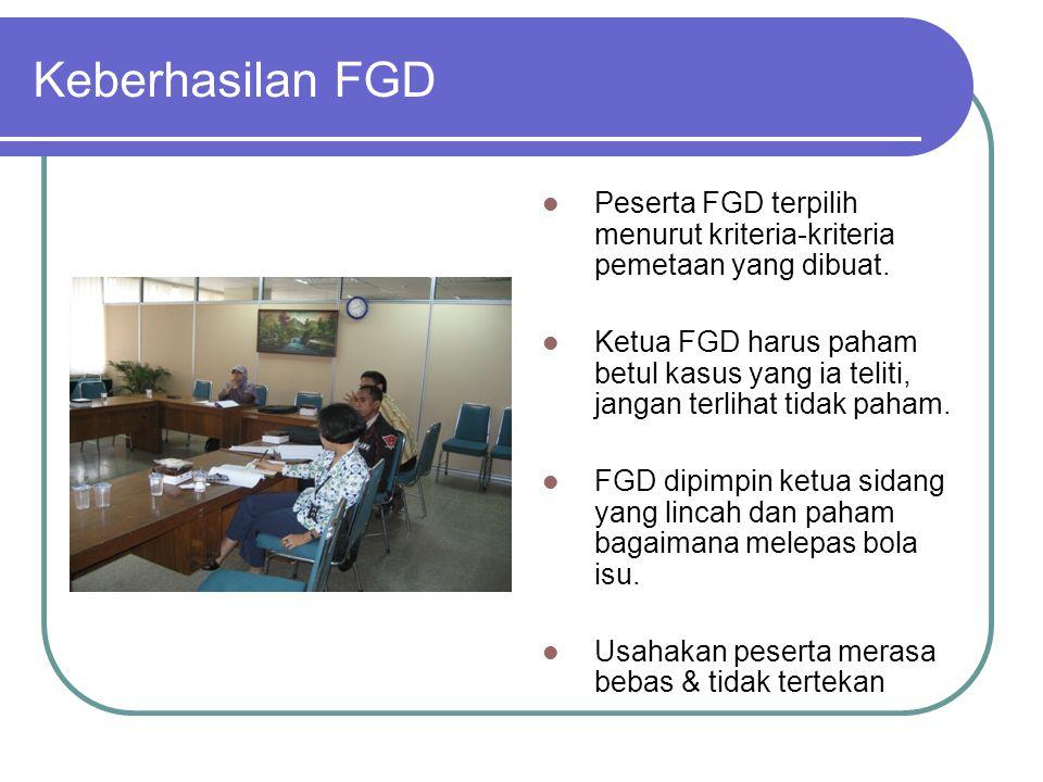 Keberhasilan FGD Peserta FGD terpilih menurut kriteria-kriteria pemetaan yang dibuat. Ketua FGD harus paham betul kasus yang ia teliti, jangan terliha
