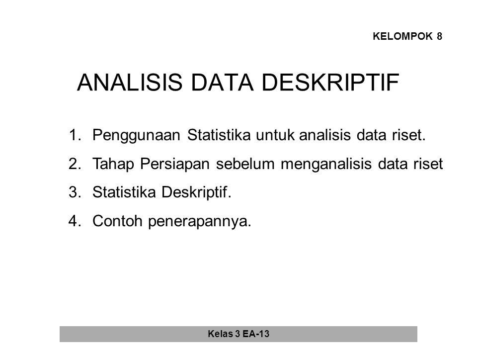 ANALISIS DATA DESKRIPTIF KELOMPOK 8 1.Penggunaan Statistika untuk analisis data riset.
