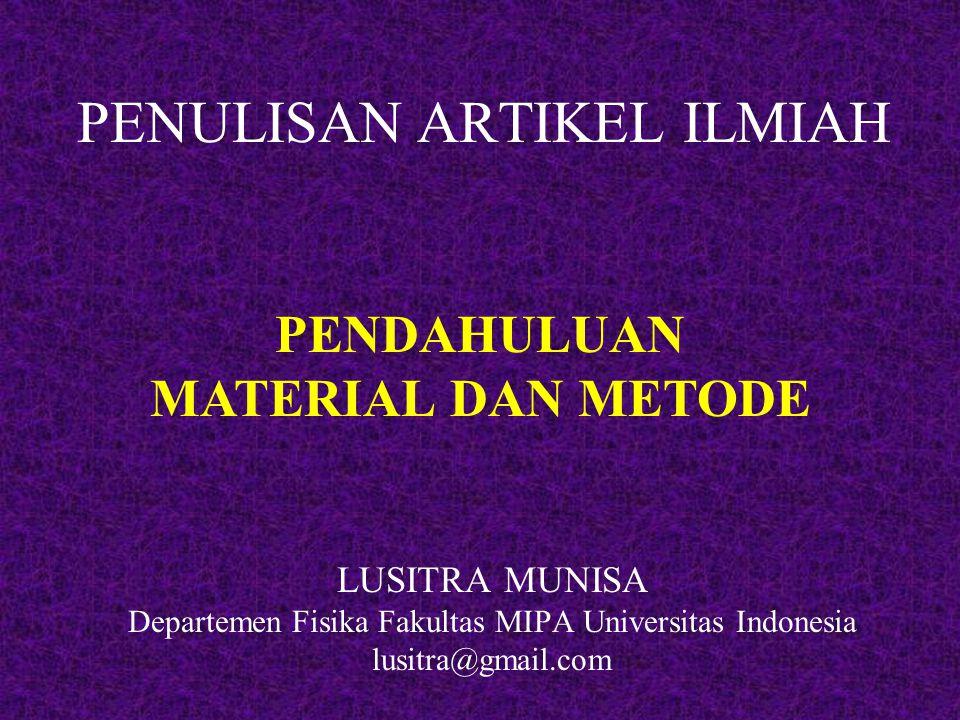 PENULISAN ARTIKEL ILMIAH LUSITRA MUNISA Departemen Fisika Fakultas MIPA Universitas Indonesia lusitra@gmail.com PENDAHULUAN MATERIAL DAN METODE
