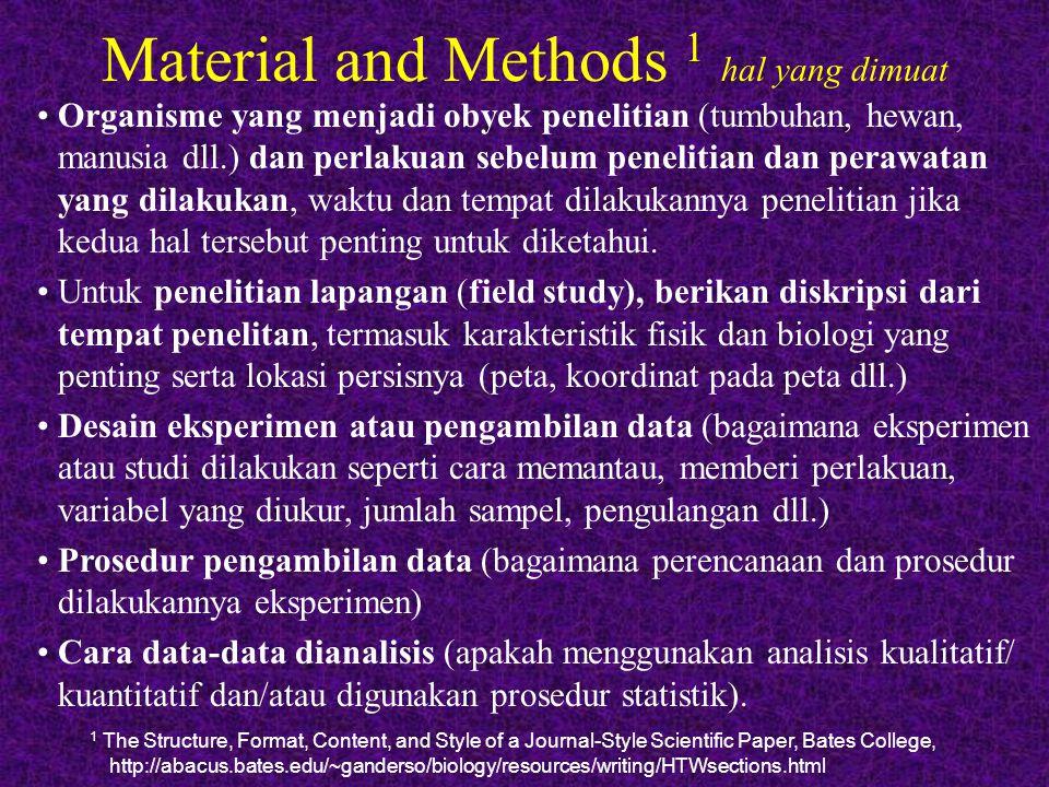 Material and Methods 1 hal yang dimuat Organisme yang menjadi obyek penelitian (tumbuhan, hewan, manusia dll.) dan perlakuan sebelum penelitian dan pe