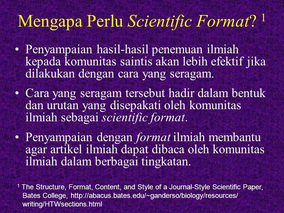 Mengapa Perlu Scientific Format? 1 Penyampaian hasil-hasil penemuan ilmiah kepada komunitas saintis akan lebih efektif jika dilakukan dengan cara yang