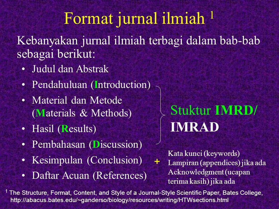 Format jurnal ilmiah 1 Kebanyakan jurnal ilmiah terbagi dalam bab-bab sebagai berikut: 1 The Structure, Format, Content, and Style of a Journal-Style