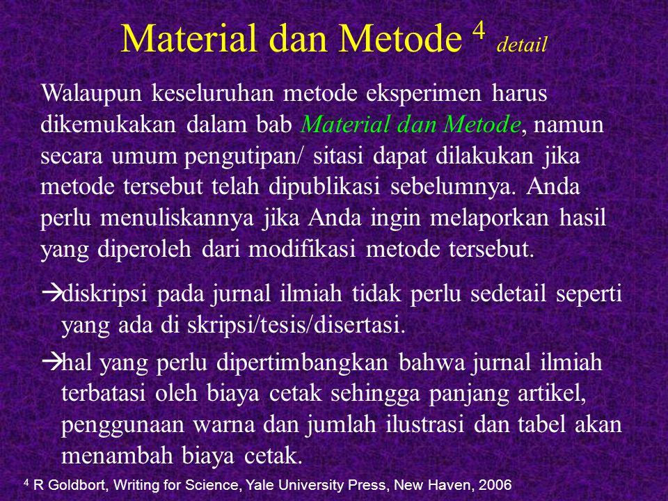 Material and Methods 1 hal yang dimuat Organisme yang menjadi obyek penelitian (tumbuhan, hewan, manusia dll.) dan perlakuan sebelum penelitian dan perawatan yang dilakukan, waktu dan tempat dilakukannya penelitian jika kedua hal tersebut penting untuk diketahui.