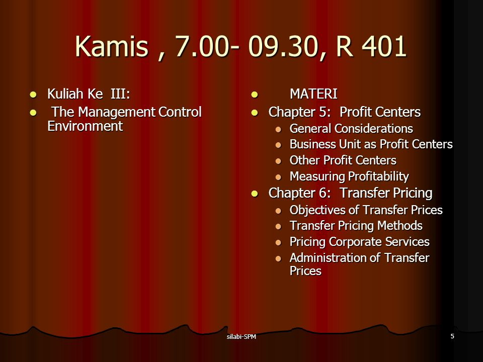 silabi-SPM 6 Kamis, 7.00- 09.30, R 401 Kuliah Ke IV: Kuliah Ke IV: The Management Control Environment The Management Control Environment The Management Control Process The Management Control Process MATERI MATERI Chapter 7: Measuring and Controlling Assets Employed Chapter 7: Measuring and Controlling Assets Employed Structure of the Analysis Measuring Assets Employed EVA versus ROI Additional Consideration in Evaluating Managers Evaluating the Economic Performance of the Entity Chapter 8: Strategic Planning Chapter 8: Strategic Planning Nature of Strategic Planning Analyzing Proposed New Programs Analyzing Ongoing Programs Strategic Planning Process