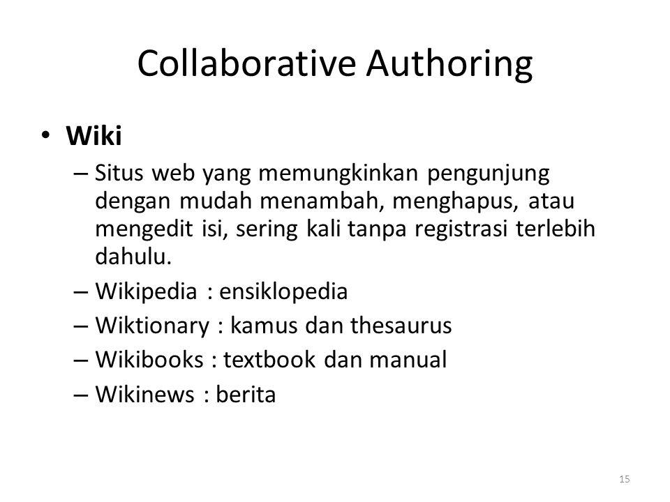 Collaborative Authoring (lanj.) Karakteristik wiki – Artikel bisa di edit kapanpun oleh siapapun (dengan pembatasan tertentu utk protected articles) – Artikel bisa diedit menggunakan web browser.