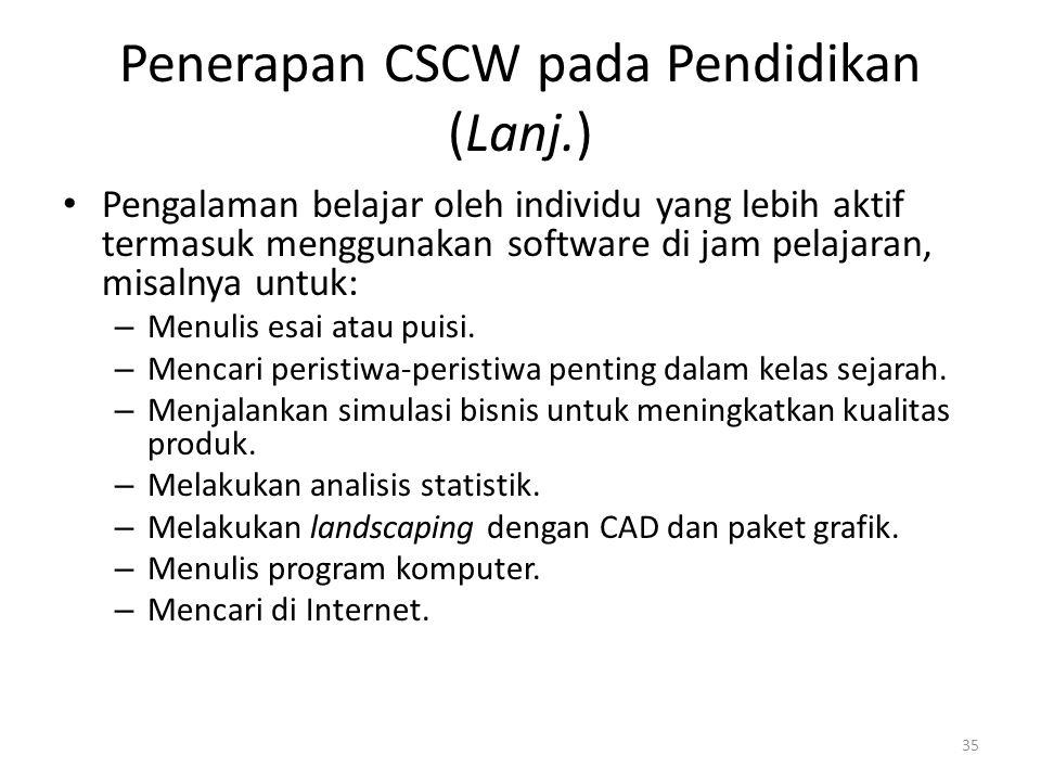 Penerapan CSCW pada Pendidikan (Lanj.) Pengalaman belajar oleh individu yang lebih aktif termasuk menggunakan software di jam pelajaran, misalnya untuk: – Menulis esai atau puisi.