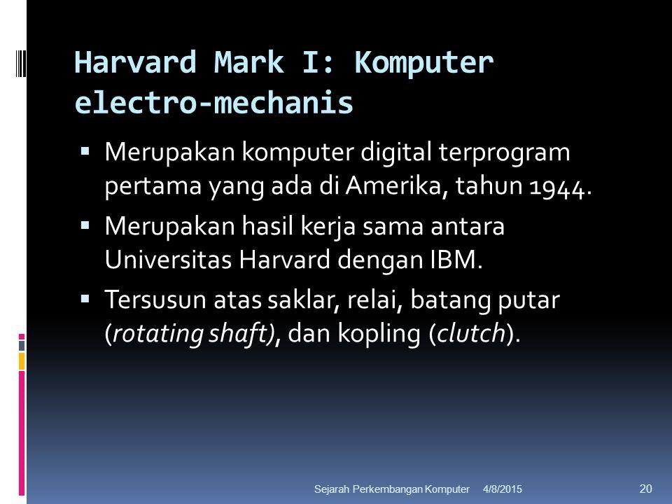 Harvard Mark I: Komputer electro-mechanis  Merupakan komputer digital terprogram pertama yang ada di Amerika, tahun 1944.