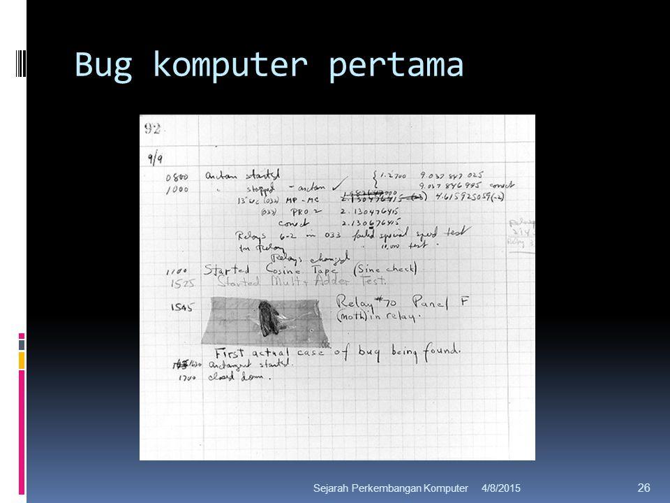 Bug komputer pertama 4/8/2015Sejarah Perkembangan Komputer 26